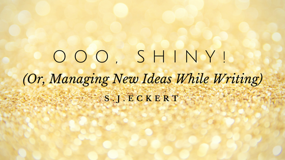 Ooo, Shiny! (Or, Managing New Ideas While Writing)