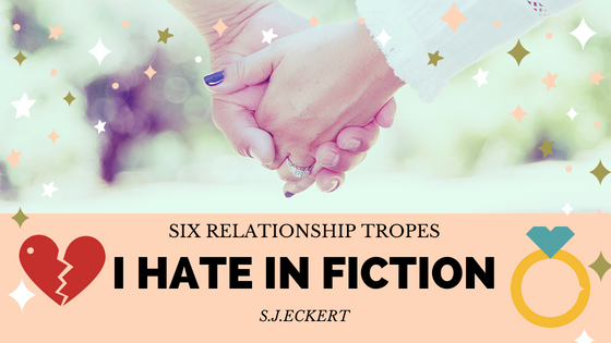 Six Relationship Tropes I Hate in Fiction