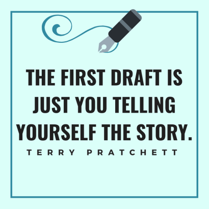 The first draft is just you telling yourself the story.