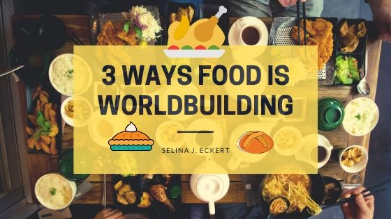 3 Ways Food is Worldbuilding