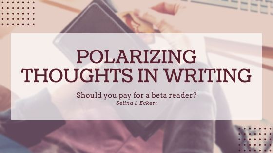 Polarizing Thoughts in Writing: Should You Pay for a Beta Reader?