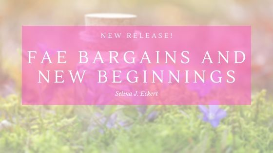 Fae Bargains and New Beginnings