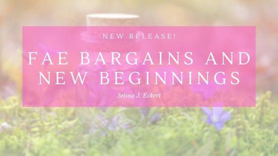 Fae Bargains and NewBeginnings