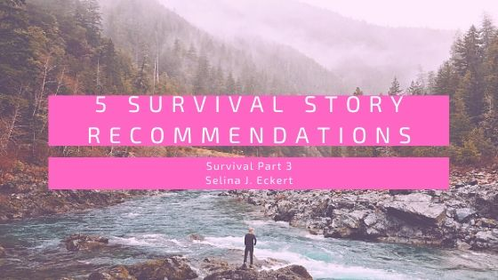 Survival Part 3: 5 Survival Story Recs